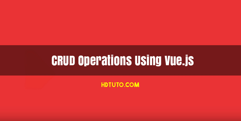 Basic CRUD Operations Using Vue js Example - HDTuto com