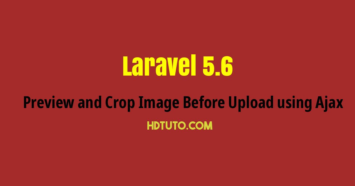 Laravel 5 6 - Preview and Crop Image Before Upload using